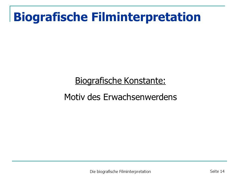 Die biografische Filminterpretation Seite 14 Biografische Konstante: Motiv des Erwachsenwerdens Biografische Filminterpretation