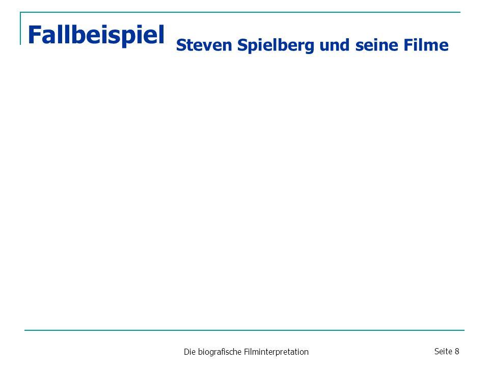 Die biografische Filminterpretation Seite 8 Fallbeispiel Steven Spielberg und seine Filme