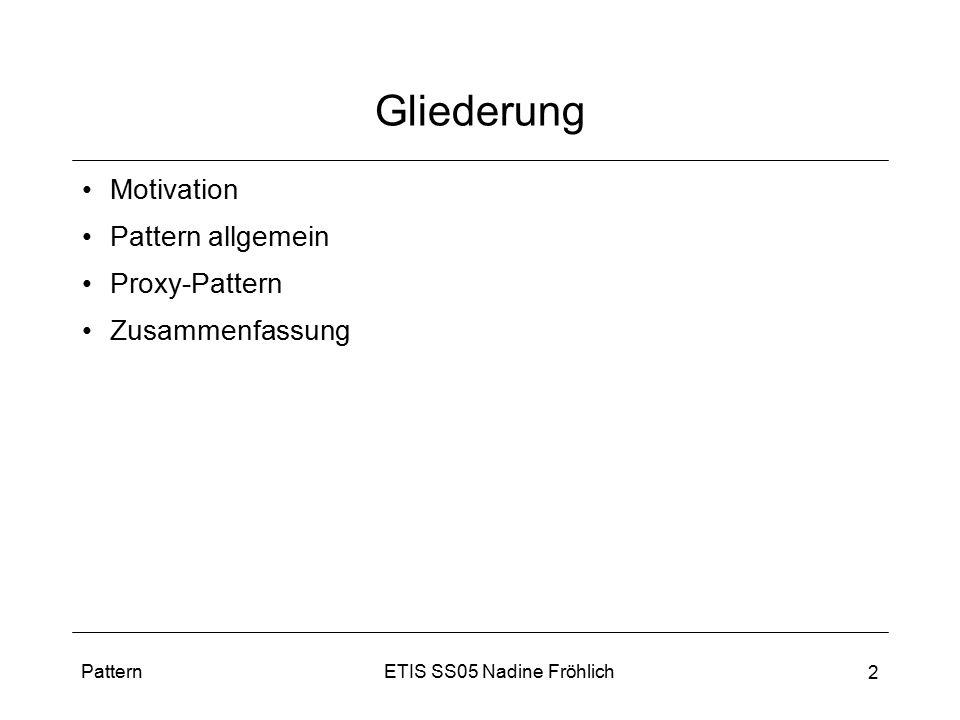ETIS SS05 Nadine FröhlichPattern 2 Gliederung Motivation Pattern allgemein Proxy-Pattern Zusammenfassung