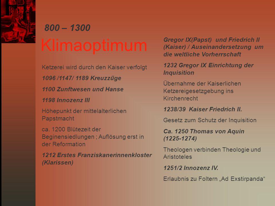 Ketzerei wird durch den Kaiser verfolgt 1096 /1147/ 1189 Kreuzzüge 1100 Zunftwesen und Hanse 1198 Innozenz III Höhepunkt der mittelalterlichen Papstma