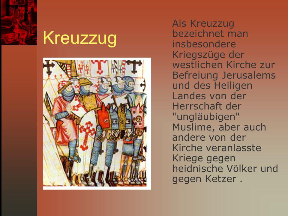 Kreuzzug Als Kreuzzug bezeichnet man insbesondere Kriegszüge der westlichen Kirche zur Befreiung Jerusalems und des Heiligen Landes von der Herrschaft
