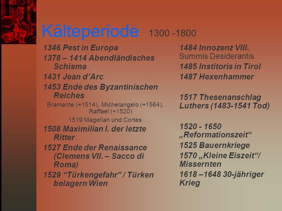 Kälteperiode 1346 Pest in Europa 1378 – 1414 Abendländisches Schisma 1431 Jean d'Arc 1453 Ende des Byzantinischen Reiches Bramante (+1514), Michelange