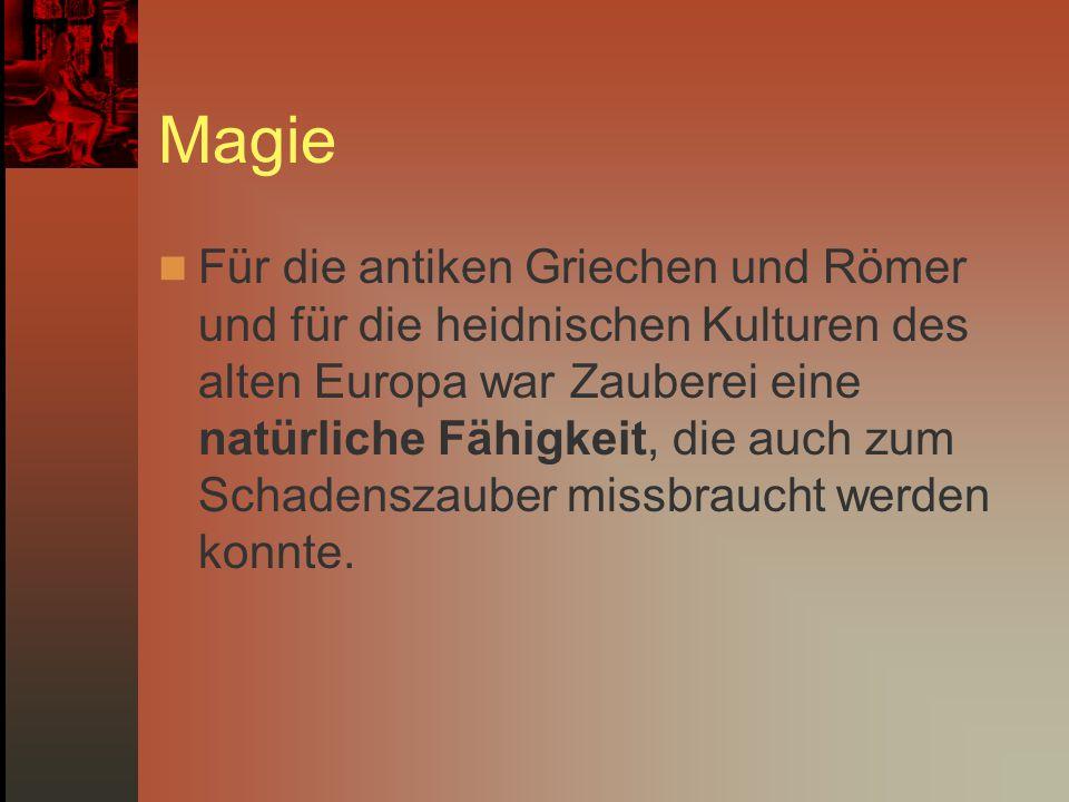 Magie Für die antiken Griechen und Römer und für die heidnischen Kulturen des alten Europa war Zauberei eine natürliche Fähigkeit, die auch zum Schade