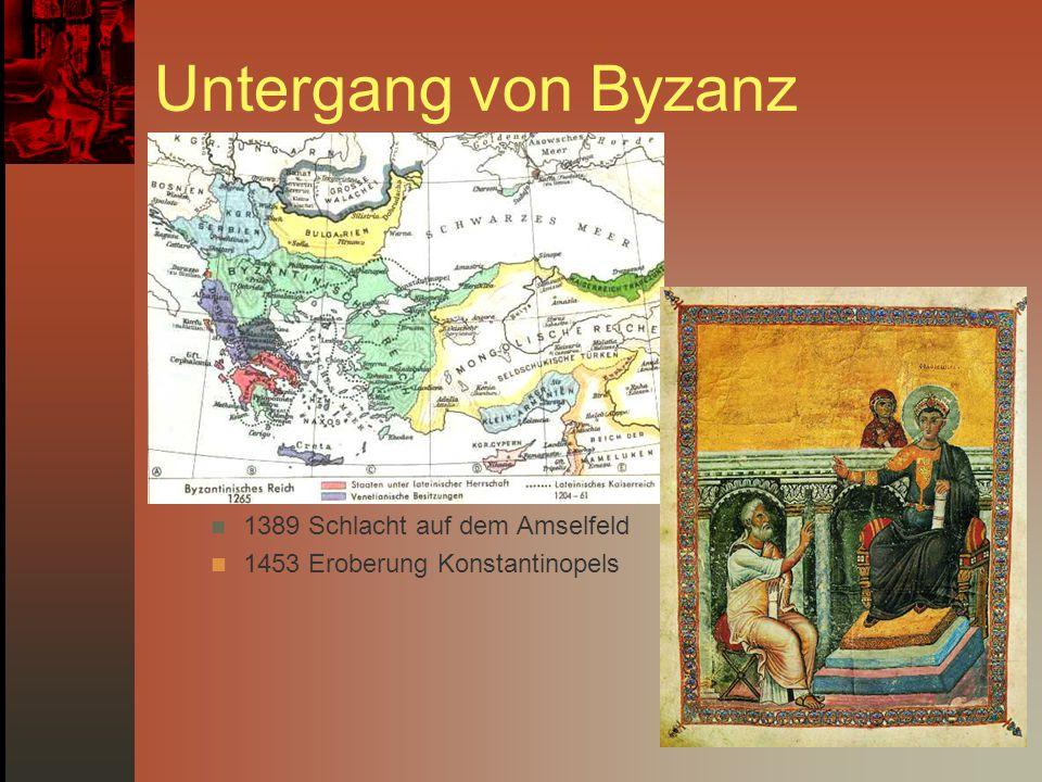 Untergang von Byzanz 1389 Schlacht auf dem Amselfeld 1453 Eroberung Konstantinopels