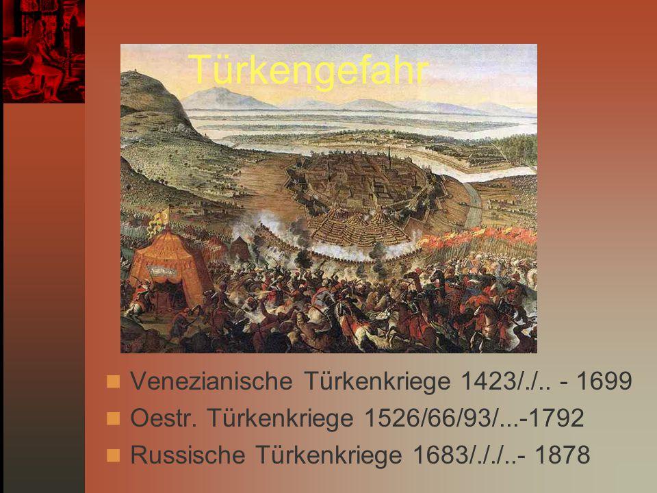 Venezianische Türkenkriege 1423/./.. - 1699 Oestr. Türkenkriege 1526/66/93/...-1792 Russische Türkenkriege 1683/././..- 1878 Türkengefahr
