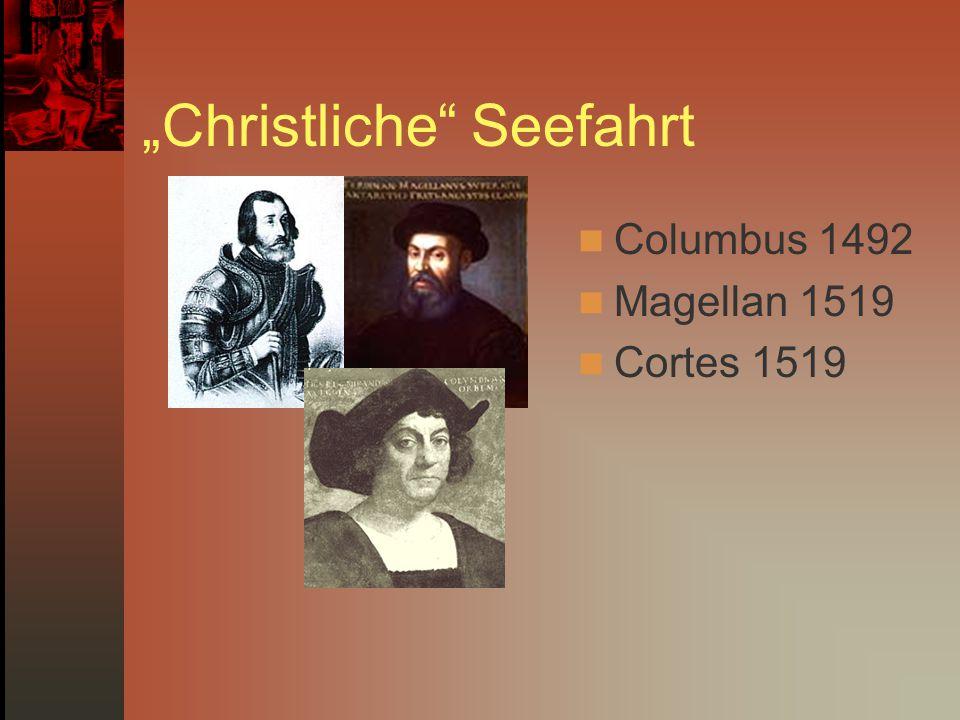"""""""Christliche"""" Seefahrt Columbus 1492 Magellan 1519 Cortes 1519"""