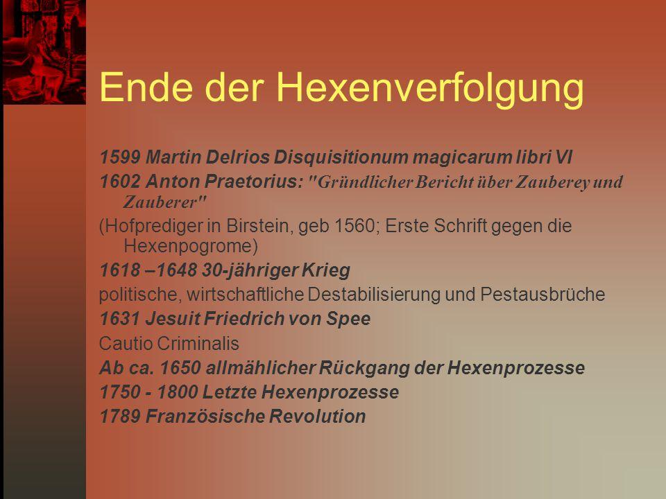 Ende der Hexenverfolgung 1599 Martin Delrios Disquisitionum magicarum libri VI 1602 Anton Praetorius: