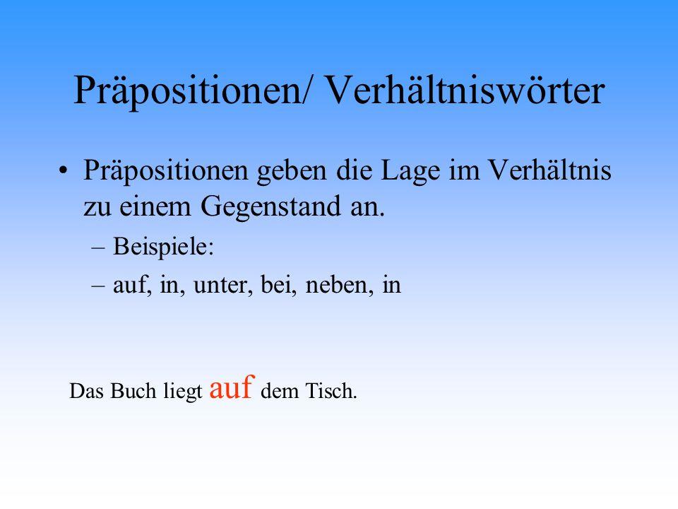 Präpositionen/ Verhältniswörter Präpositionen geben die Lage im Verhältnis zu einem Gegenstand an. –B–Beispiele: –a–auf, in, unter, bei, neben, in Das