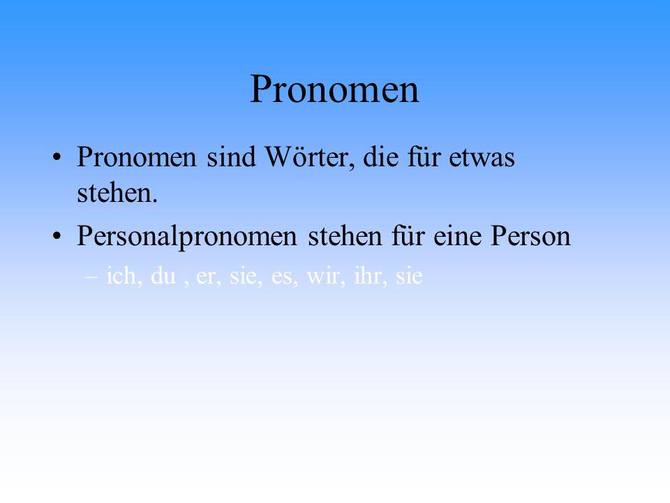 Pronomen Pronomen sind Wörter, die für etwas stehen. Personalpronomen stehen für eine Person –ich, du, er, sie, es, wir, ihr, sie