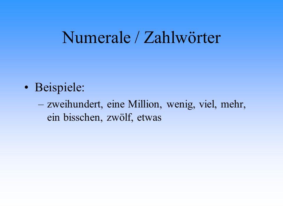 Numerale / Zahlwörter Beispiele: –z–zweihundert, eine Million, wenig, viel, mehr, ein bisschen, zwölf, etwas