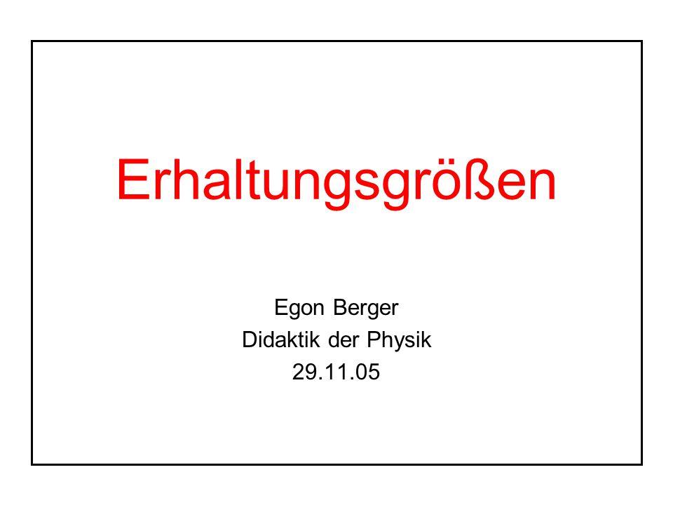 Erhaltungsgrößen Egon Berger Didaktik der Physik 29.11.05