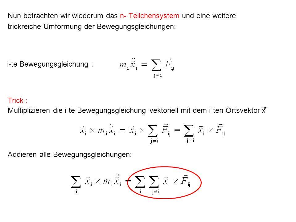 Nun betrachten wir wiederum das n- Teilchensystem und eine weitere trickreiche Umformung der Bewegungsgleichungen: i-te Bewegungsgleichung : Trick : M
