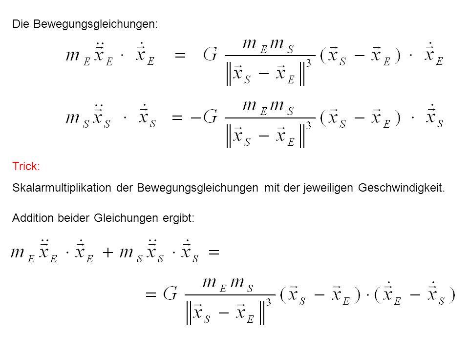 Die Bewegungsgleichungen: Trick: Skalarmultiplikation der Bewegungsgleichungen mit der jeweiligen Geschwindigkeit. Addition beider Gleichungen ergibt: