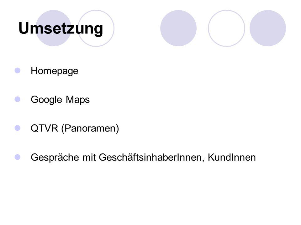 Umsetzung Homepage Google Maps QTVR (Panoramen) Gespräche mit GeschäftsinhaberInnen, KundInnen