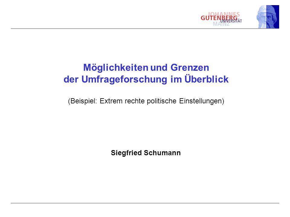 Möglichkeiten und Grenzen der Umfrageforschung im Überblick (Beispiel: Extrem rechte politische Einstellungen) Siegfried Schumann