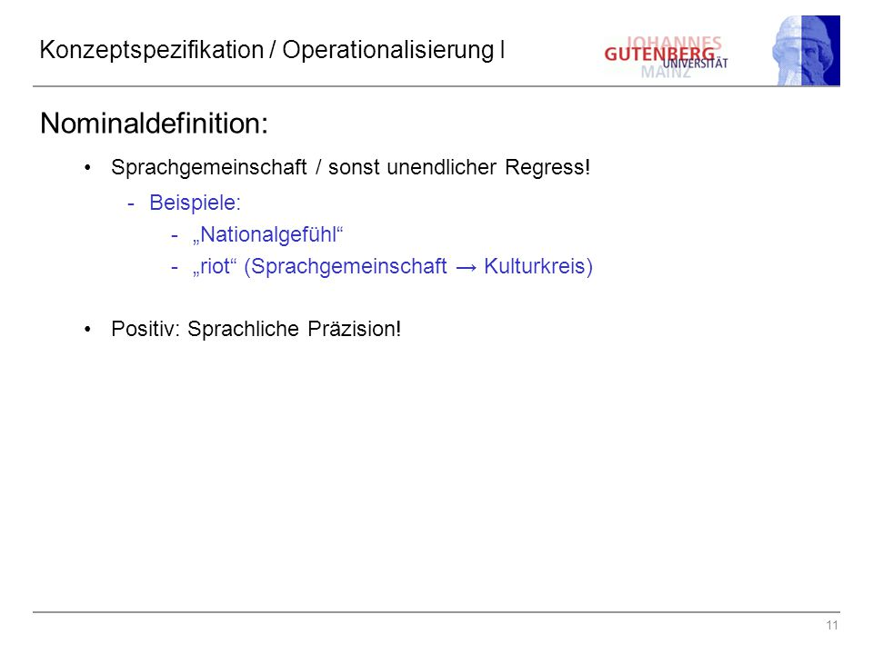 """11 Konzeptspezifikation / Operationalisierung I Nominaldefinition: Sprachgemeinschaft / sonst unendlicher Regress! -Beispiele: -""""Nationalgefühl"""" -""""rio"""