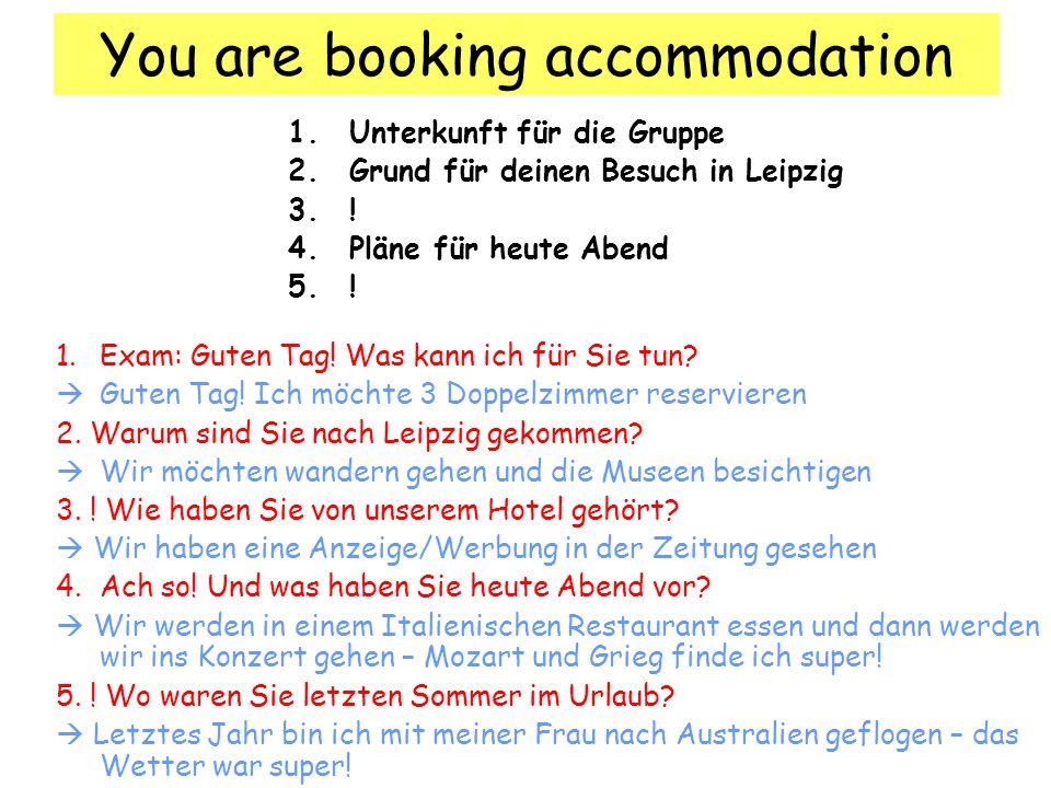 You are booking accommodation 1.Unterkunft für die Gruppe 2.Grund für deinen Besuch in Leipzig 3.! 4.Pläne für heute Abend 5.! 1. Exam: Guten Tag! Was