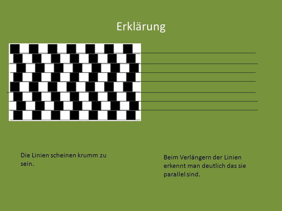 Erklärung Die Linien scheinen krumm zu sein. Beim Verlängern der Linien erkennt man deutlich das sie parallel sind.
