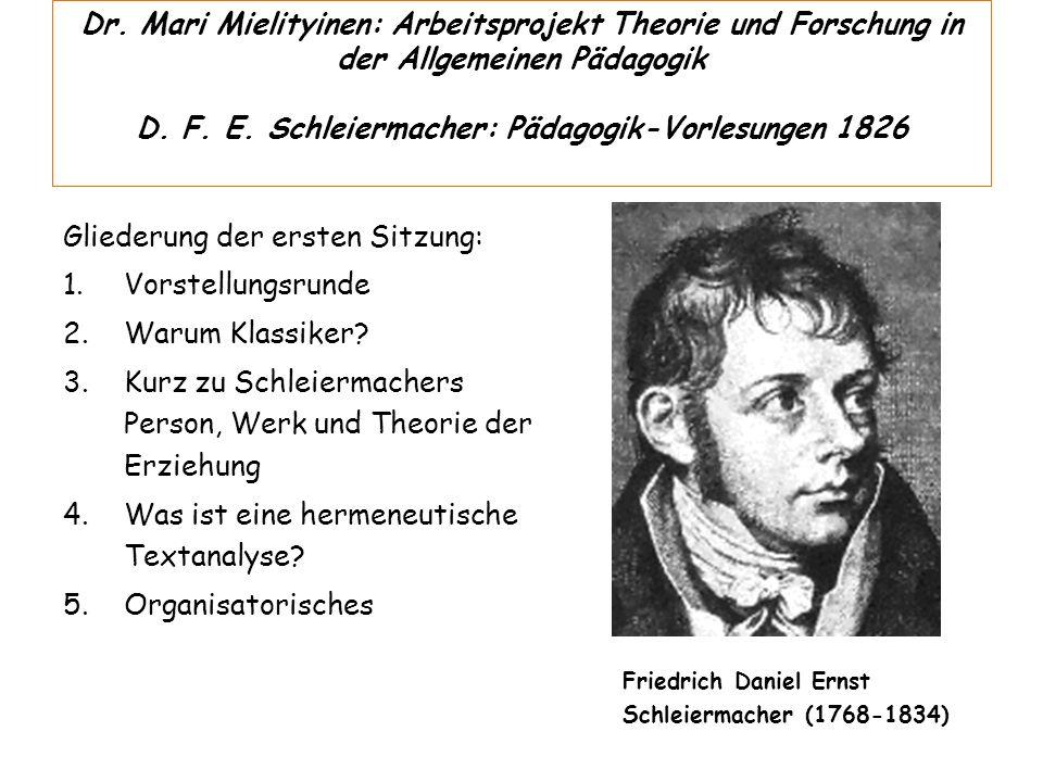 Dr. Mari Mielityinen: Arbeitsprojekt Theorie und Forschung in der Allgemeinen Pädagogik D. F. E. Schleiermacher: Pädagogik-Vorlesungen 1826 Gliederung