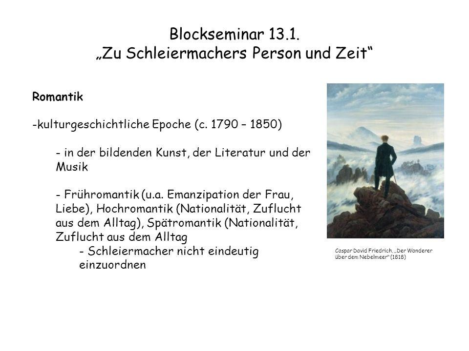 """Blockseminar 13.1. """"Zu Schleiermachers Person und Zeit"""" Romantik -kulturgeschichtliche Epoche (c. 1790 – 1850) - in der bildenden Kunst, der Literatur"""