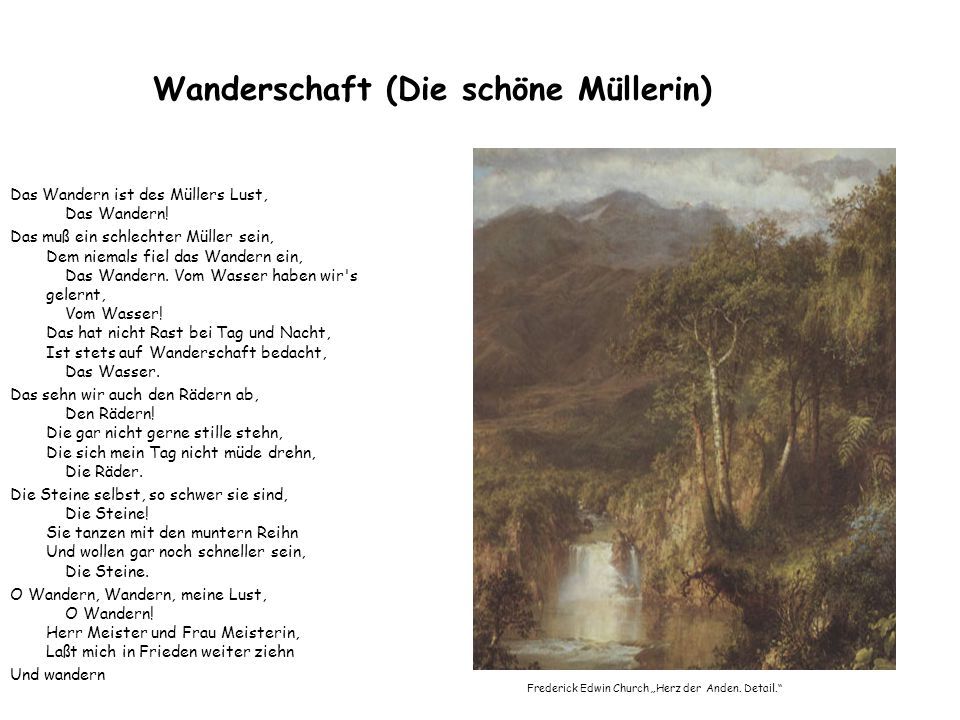 Wanderschaft (Die schöne Müllerin) Das Wandern ist des Müllers Lust, Das Wandern! Das muß ein schlechter Müller sein, Dem niemals fiel das Wandern ein