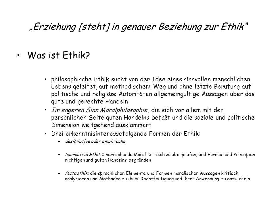 """""""Erziehung [steht] in genauer Beziehung zur Ethik"""" Was ist Ethik? philosophische Ethik sucht von der Idee eines sinnvollen menschlichen Lebens geleite"""