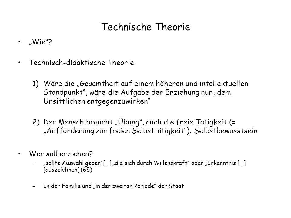 """Technische Theorie """"Wie""""? Technisch-didaktische Theorie 1)Wäre die """"Gesamtheit auf einem höheren und intellektuellen Standpunkt"""", wäre die Aufgabe der"""