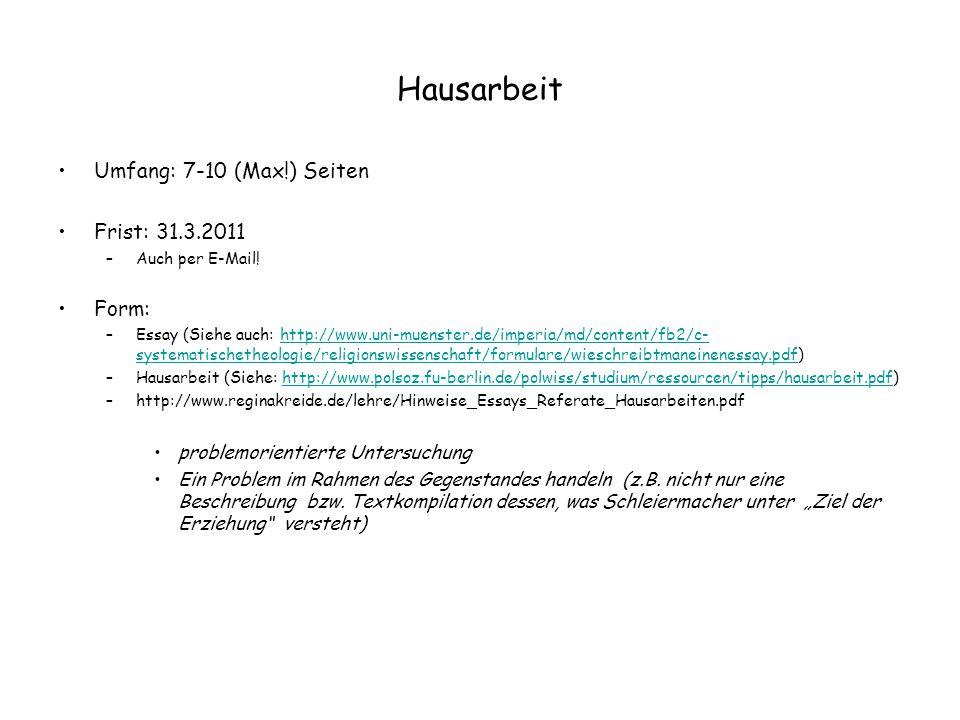 Hausarbeit Umfang: 7-10 (Max!) Seiten Frist: 31.3.2011 –Auch per E-Mail! Form: –Essay (Siehe auch: http://www.uni-muenster.de/imperia/md/content/fb2/c