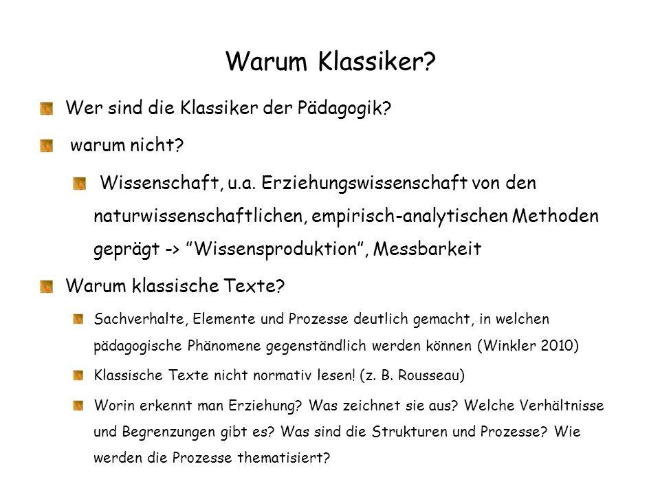 Warum Klassiker? Wer sind die Klassiker der Pädagogik? warum nicht? Wissenschaft, u.a. Erziehungswissenschaft von den naturwissenschaftlichen, empiris
