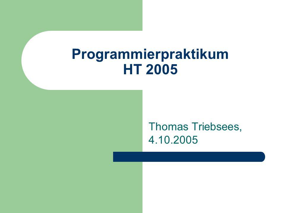 Programmierpraktikum HT 2005 Thomas Triebsees, 4.10.2005