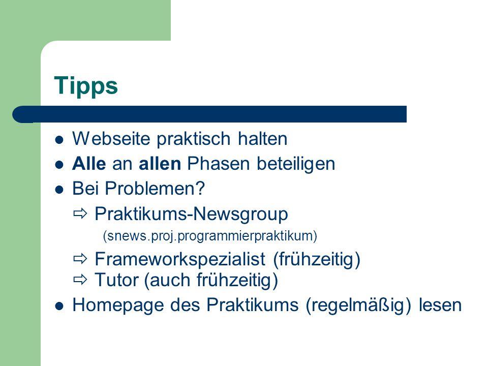 Tipps Webseite praktisch halten Alle an allen Phasen beteiligen Bei Problemen?  Praktikums-Newsgroup (snews.proj.programmierpraktikum)  Frameworkspe