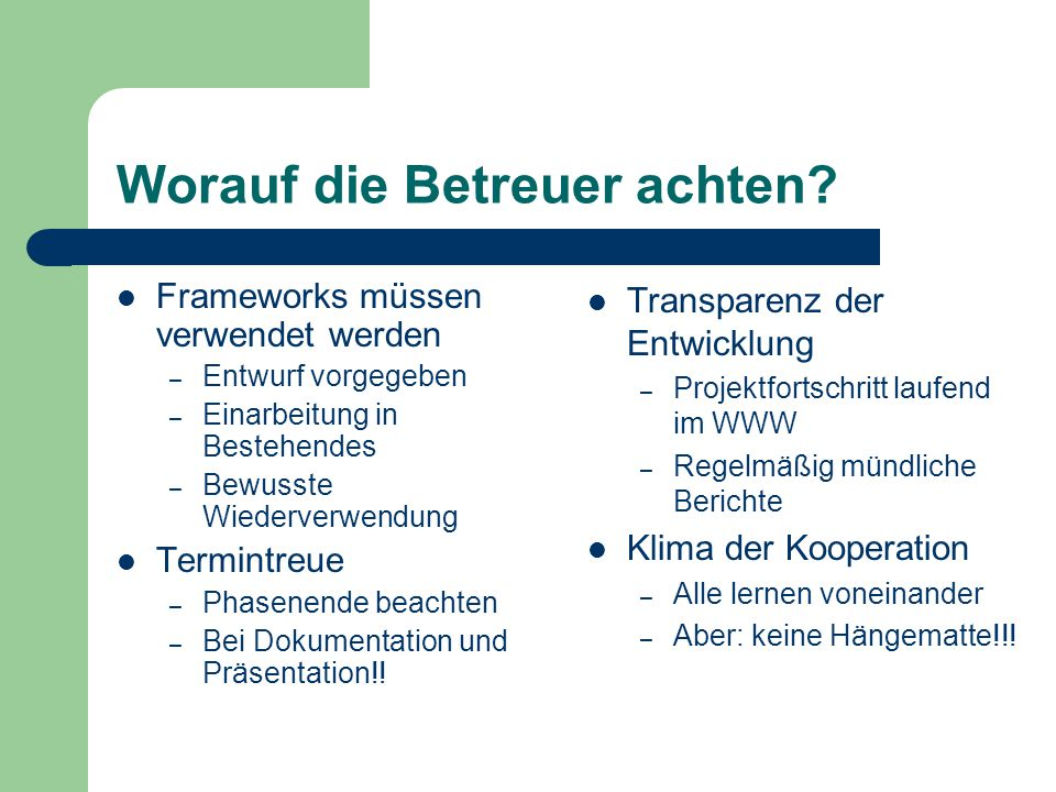 Worauf die Betreuer achten? Frameworks müssen verwendet werden – Entwurf vorgegeben – Einarbeitung in Bestehendes – Bewusste Wiederverwendung Termintr