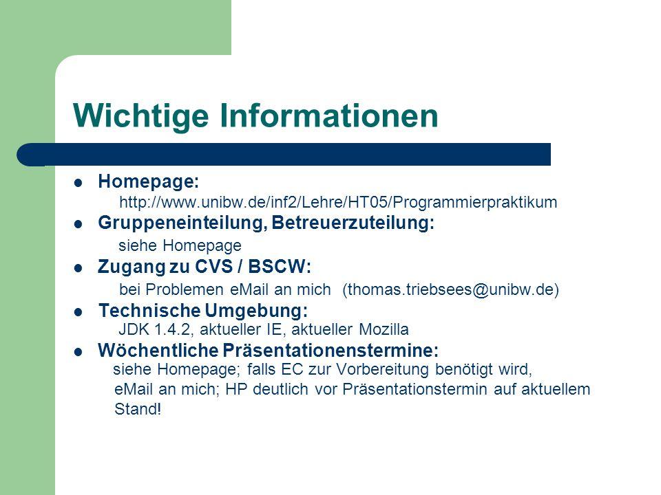 Wichtige Informationen Homepage: http://www.unibw.de/inf2/Lehre/HT05/Programmierpraktikum Gruppeneinteilung, Betreuerzuteilung: siehe Homepage Zugang