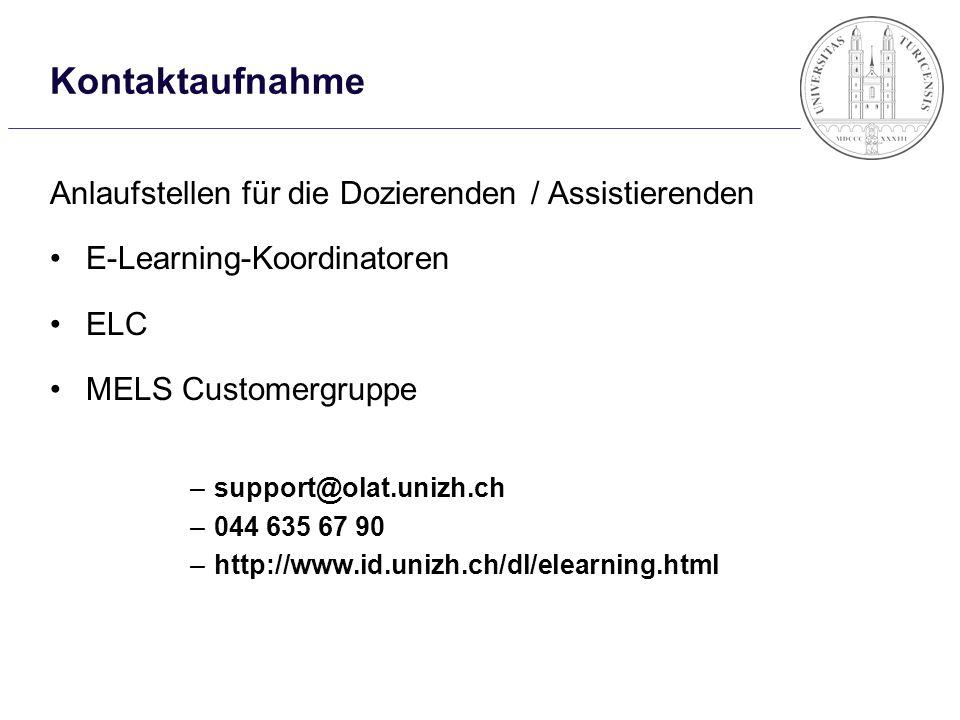 Kontaktaufnahme Anlaufstellen für die Dozierenden / Assistierenden E-Learning-Koordinatoren ELC MELS Customergruppe –support@olat.unizh.ch –044 635 67 90 –http://www.id.unizh.ch/dl/elearning.html