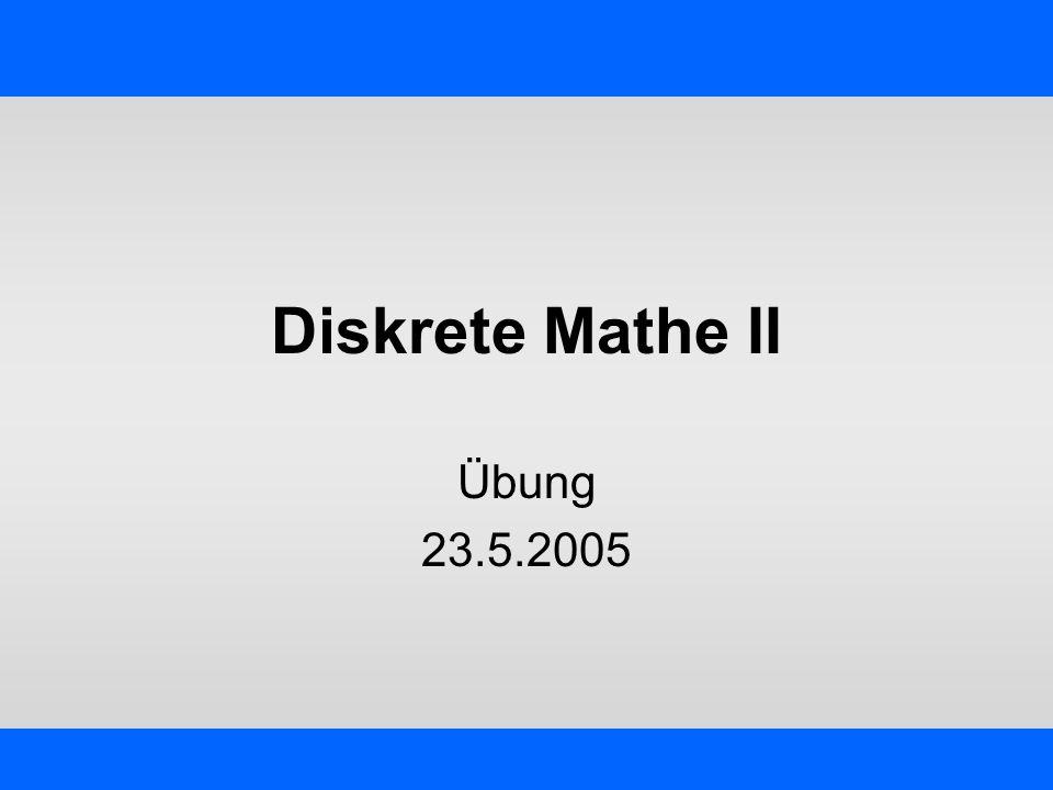 Diskrete Mathe II Übung 23.5.2005