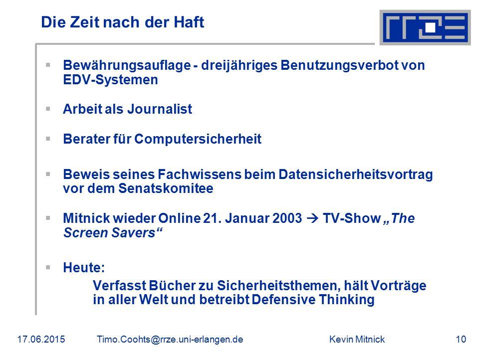 Kevin Mitnick17.06.2015Timo.Coohts@rrze.uni-erlangen.de10 Die Zeit nach der Haft  Bewährungsauflage - dreijähriges Benutzungsverbot von EDV-Systemen