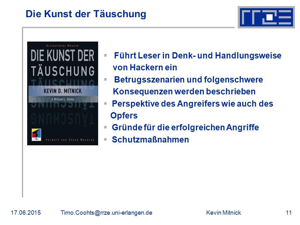 Kevin Mitnick17.06.2015Timo.Coohts@rrze.uni-erlangen.de11 Die Kunst der Täuschung  Führt Leser in Denk- und Handlungsweise von Hackern ein  Betrugss