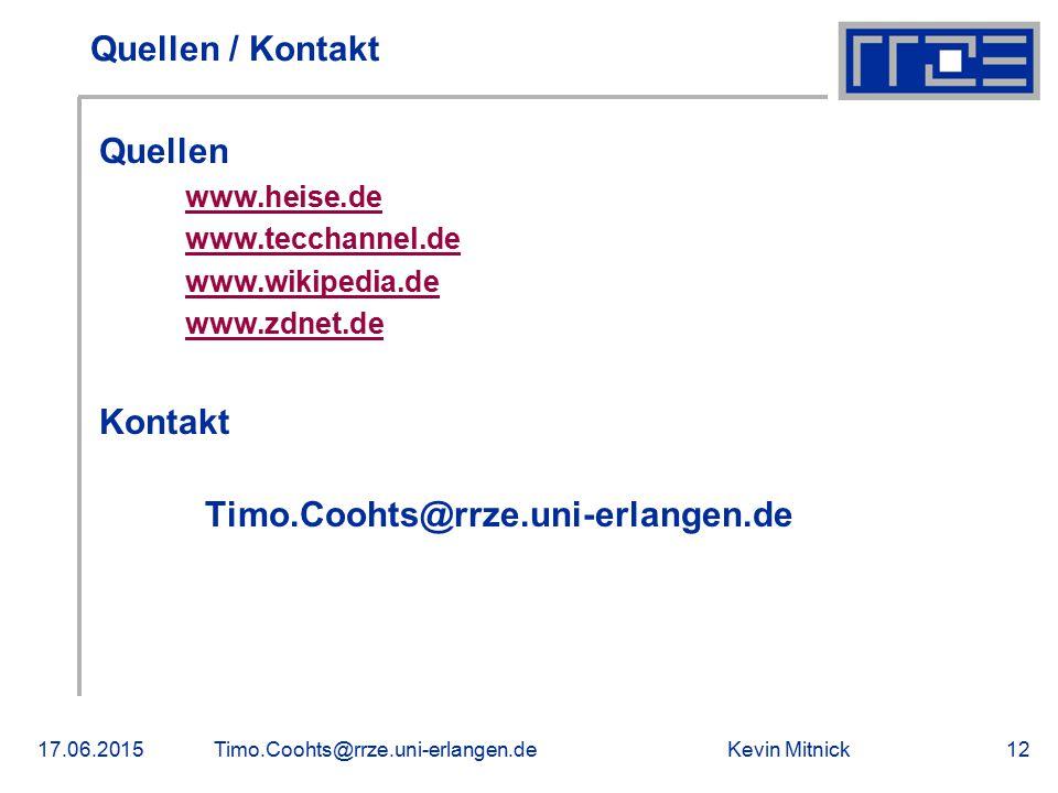 Kevin Mitnick17.06.2015Timo.Coohts@rrze.uni-erlangen.de12 Quellen / Kontakt Quellen www.heise.de www.tecchannel.de www.wikipedia.de www.zdnet.de Konta