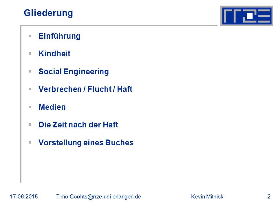 Kevin Mitnick17.06.2015Timo.Coohts@rrze.uni-erlangen.de2 Gliederung  Einführung  Kindheit  Social Engineering  Verbrechen / Flucht / Haft  Medien