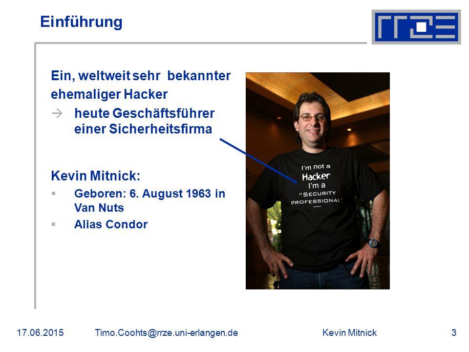 Kevin Mitnick17.06.2015Timo.Coohts@rrze.uni-erlangen.de3 Einführung Ein, weltweit sehr bekannter ehemaliger Hacker  heute Geschäftsführer einer Siche
