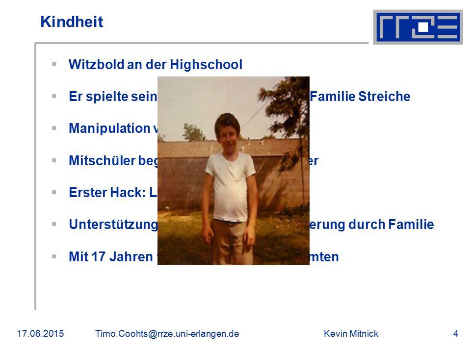 Kevin Mitnick17.06.2015Timo.Coohts@rrze.uni-erlangen.de4 Kindheit  Witzbold an der Highschool  Er spielte seinen Freunden und seiner Familie Streich