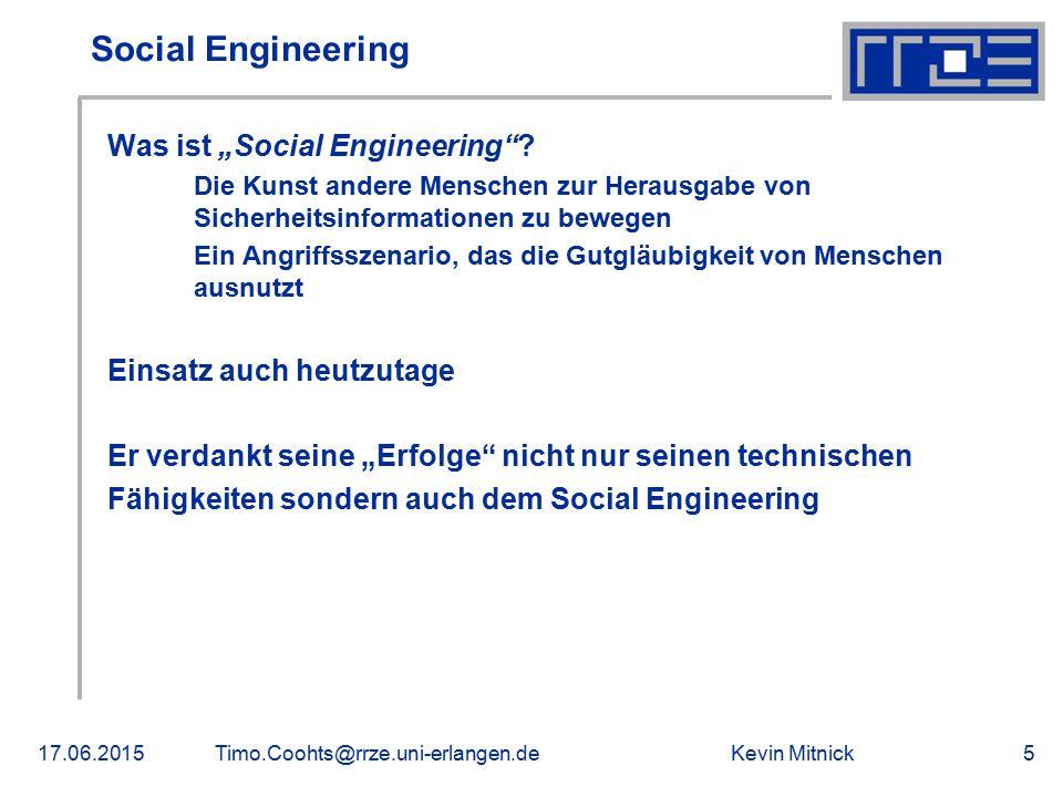 """Kevin Mitnick17.06.2015Timo.Coohts@rrze.uni-erlangen.de5 Social Engineering Was ist """"Social Engineering""""? Die Kunst andere Menschen zur Herausgabe von"""