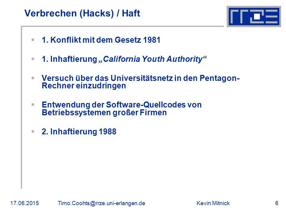 "Kevin Mitnick17.06.2015Timo.Coohts@rrze.uni-erlangen.de6 Verbrechen (Hacks) / Haft  1. Konflikt mit dem Gesetz 1981  1. Inhaftierung ""California You"