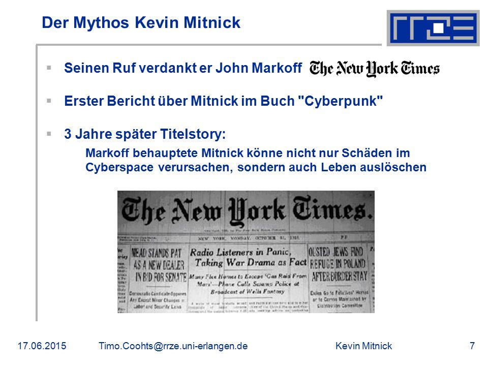 Kevin Mitnick17.06.2015Timo.Coohts@rrze.uni-erlangen.de7 Der Mythos Kevin Mitnick  Seinen Ruf verdankt er John Markoff  Erster Bericht über Mitnick