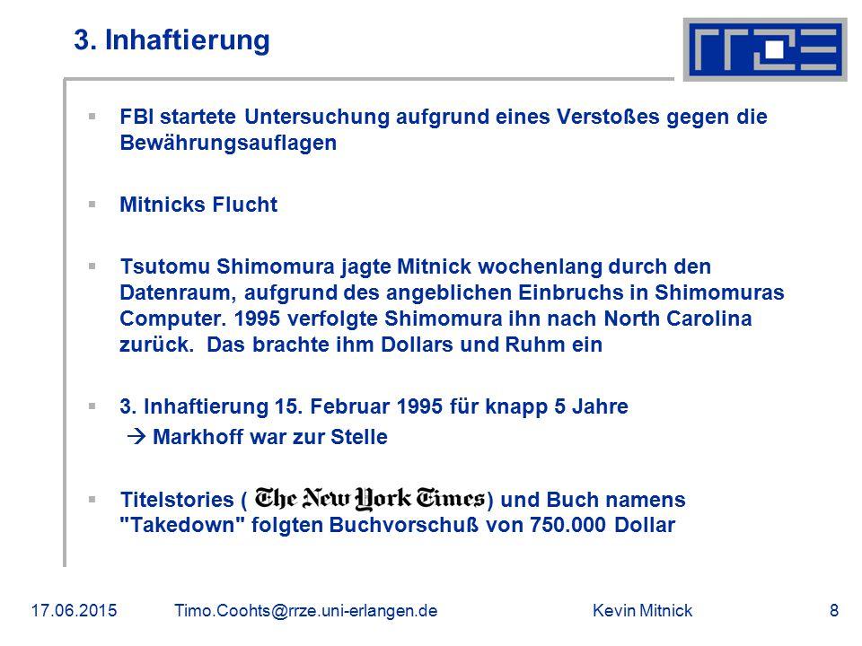Kevin Mitnick17.06.2015Timo.Coohts@rrze.uni-erlangen.de8 3. Inhaftierung  FBI startete Untersuchung aufgrund eines Verstoßes gegen die Bewährungsaufl