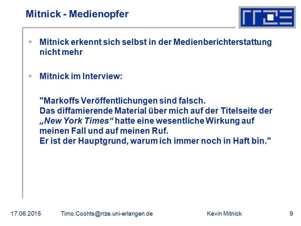 Kevin Mitnick17.06.2015Timo.Coohts@rrze.uni-erlangen.de9 Mitnick - Medienopfer  Mitnick erkennt sich selbst in der Medienberichterstattung nicht mehr
