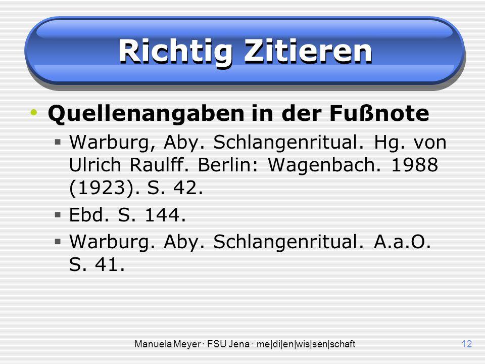 Manuela Meyer · FSU Jena · me|di|en|wis|sen|schaft12 Richtig Zitieren Quellenangaben in der Fußnote  Warburg, Aby. Schlangenritual. Hg. von Ulrich Ra