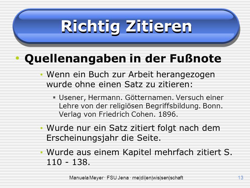 Manuela Meyer · FSU Jena · me|di|en|wis|sen|schaft13 Richtig Zitieren Quellenangaben in der Fußnote Wenn ein Buch zur Arbeit herangezogen wurde ohne einen Satz zu zitieren:  Usener, Hermann.