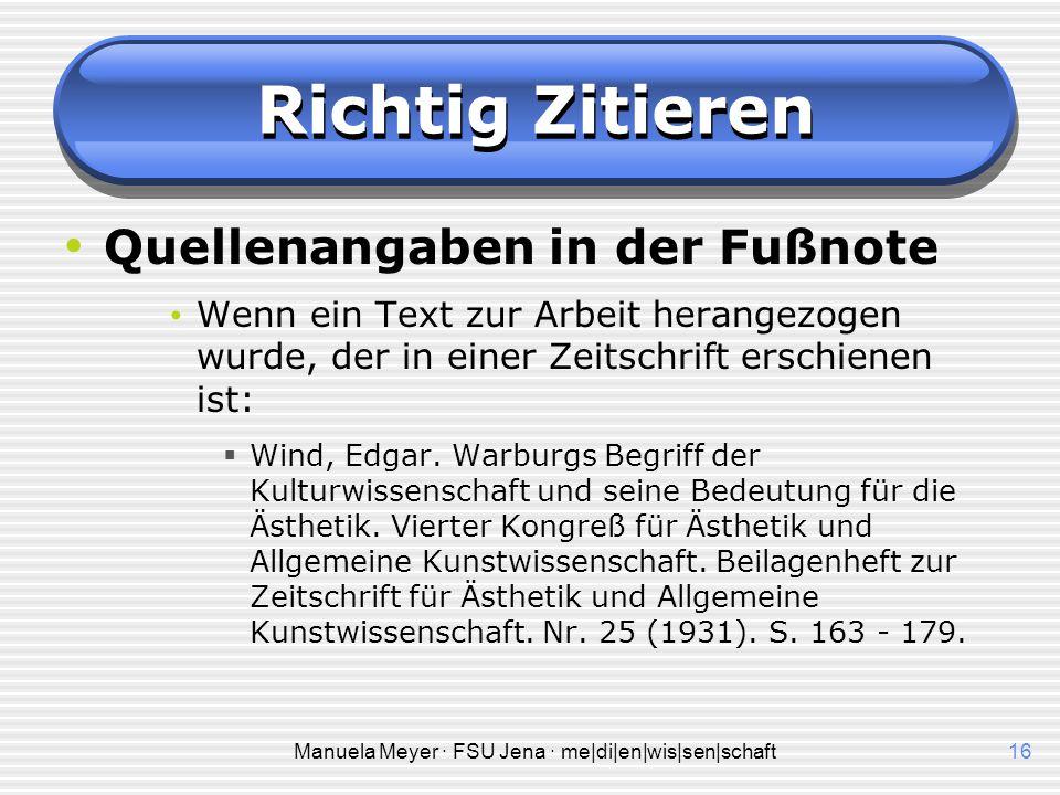 Manuela Meyer · FSU Jena · me|di|en|wis|sen|schaft16 Richtig Zitieren Quellenangaben in der Fußnote Wenn ein Text zur Arbeit herangezogen wurde, der i
