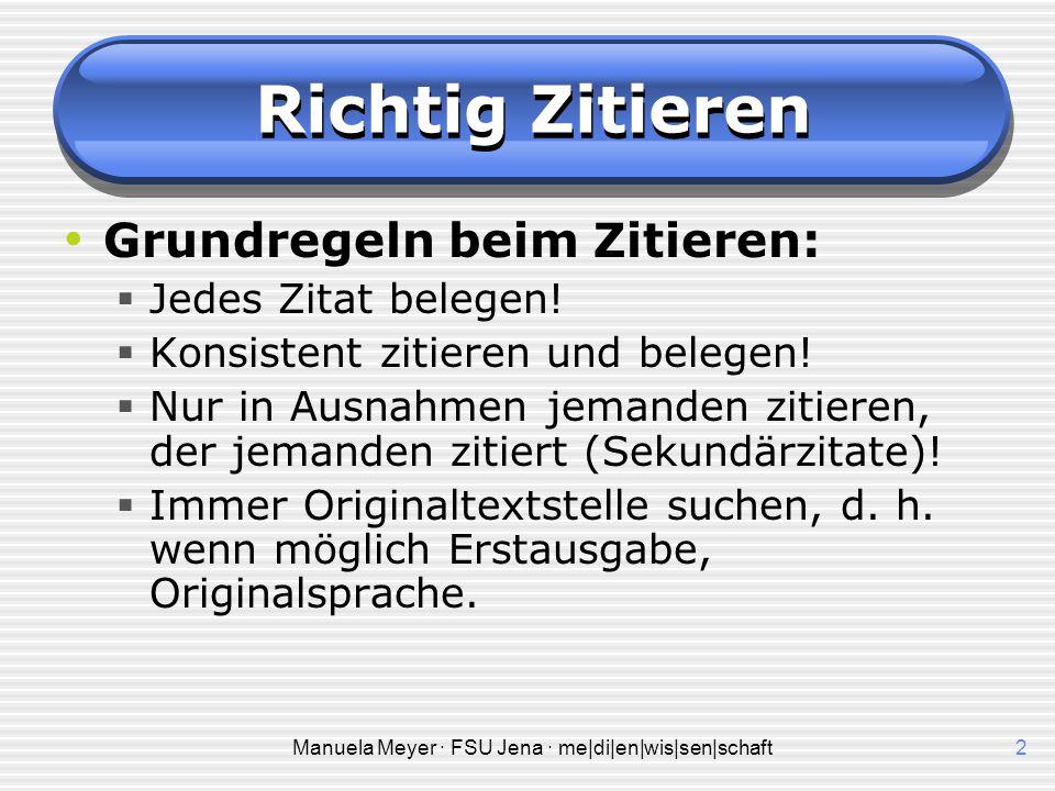Manuela Meyer · FSU Jena · me|di|en|wis|sen|schaft2 Richtig Zitieren Grundregeln beim Zitieren:  Jedes Zitat belegen.